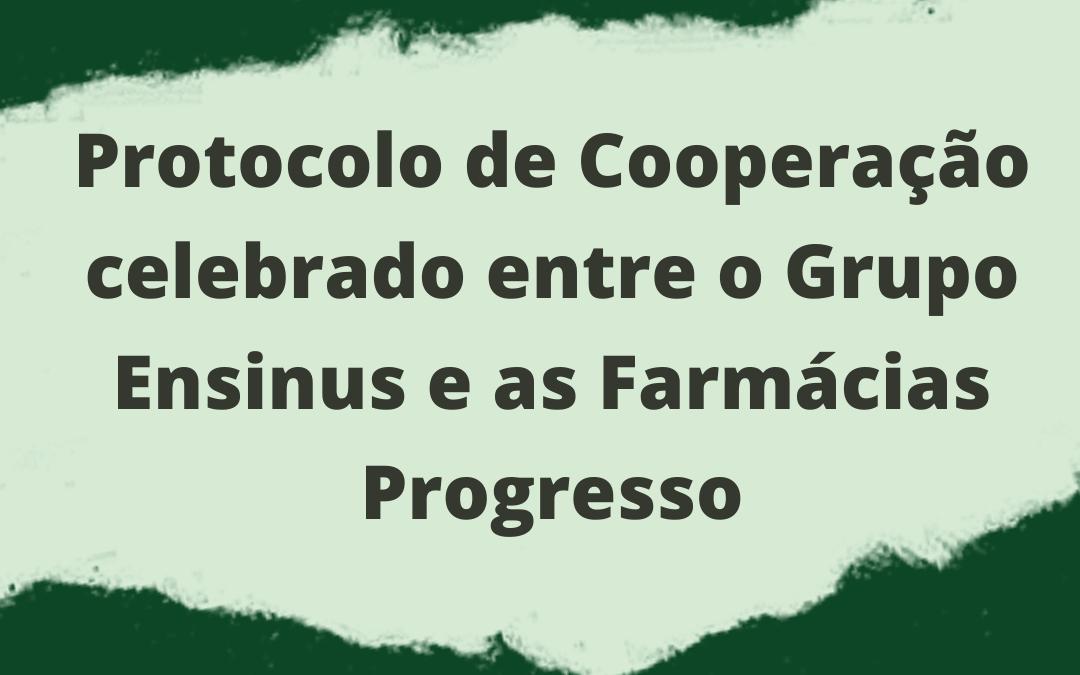 PROTOCOLO DE COOPERAÇÃO CELEBRADO ENTRE O GRUPO ENSINUS E AS FARMÁCIAS PROGRESSO