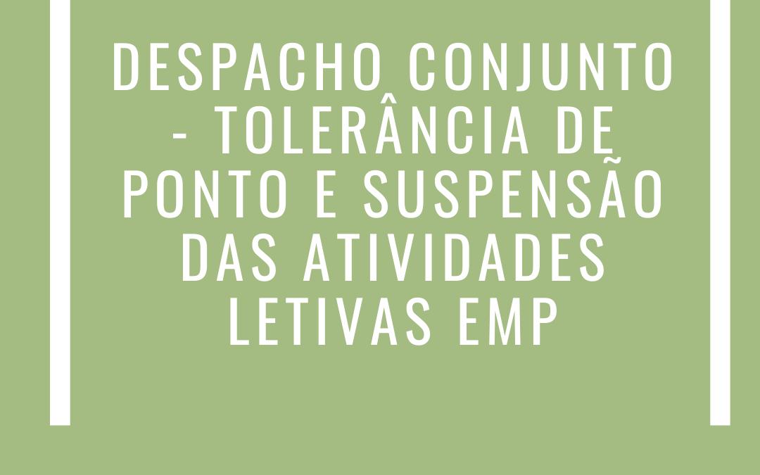 DESPACHO CONJUNTO – TOLERÂNCIA DE PONTO E SUSPENSÃO DAS ATIVIDADES LETIVAS EMP